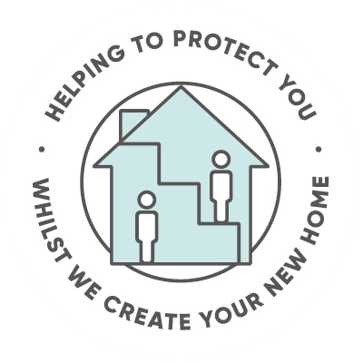 Helping to protect you whilst we create your new home